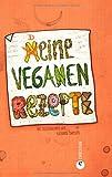 Meine veganen Rezepte - Das Einschreibbuch für die eigene vegane Rezeptsammlung. Der unverzichtbare Begleiter für die vegane Ernährung