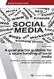 img - for A good practice guideline for a secure handling of social media: Based on a survey of the current usage within companies and existing guidelines book / textbook / text book