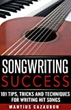 Songwriting Success: 101 Tips, Tricks and Techniques for Writing Hit Songs (How To Write A Song (For Beginners) - Lyric Writing)