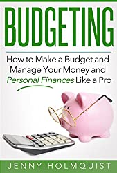 Budgeting: How to Make a Budget and Manage Your Money and Personal Finances Like a Pro (FREE Bonus Inside) (Budgeting, Money Management, Personal Finance, Planning Guide)