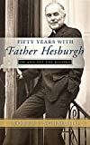 img - for Fifty Years with Father Hesburgh: On and Off the Record book / textbook / text book