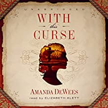 With This Curse (       UNABRIDGED) by Amanda DeWees Narrated by Elizabeth Klett