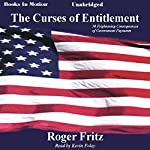 The Curses of Entitlement: 30 Frightening Consequences of Government Payments | Roger Fritz