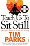 Teach Us to Sit Still: A Sceptic's Se...