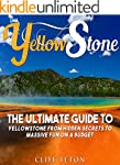 Yellowstone: The Ultimate Guide to Ye...