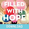 Filled with Hope: Turning Doubt and Discouragement into Confident Expectation and Daily Amazement Speech by Joyce Meyer Narrated by Joyce Meyer