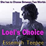 Loel's Choice: She Has to Choose Between Two Worlds | Essemoh Teepee