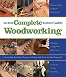 Taunton's Complete Illustrated Guide to Woodworking - 1561587699