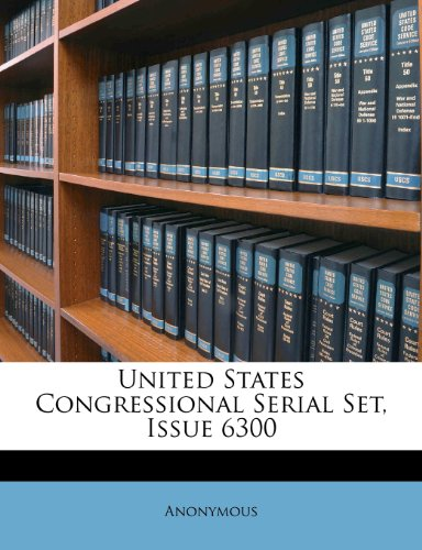 United States Congressional Serial Set, Issue 6300