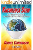 Knowledge Stew: The Guide to the Most Interesting Facts in the World (Knowledge Stew Guides Book 1)