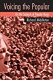 Voicing the Popular: On the Subjects of Popular Music (0415975905) by Middleton, Richard