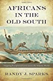 img - for Africans in the Old South: Mapping Exceptional Lives across the Atlantic World book / textbook / text book