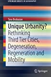 img - for Unique Urbanity?: Rethinking Third Tier Cities, Degeneration, Regeneration and Mobility (SpringerBriefs in Geography) book / textbook / text book