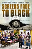 Screens Fade to Black: Contemporary African American Cinema