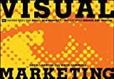 Visual Marketing: 99 Proven Ways for Small Businesses to Market with Images and ...