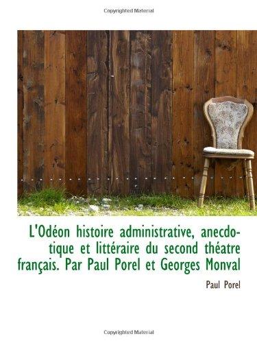 L'Odéon Histoire Administrative, Anecdotique Et Littéraire Du Second Théatre Français. Par Paul Pore (French Edition)