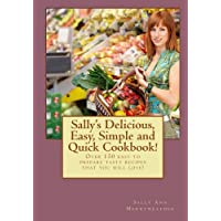 Sally's Delicious, Easy, Simple and Quick Cookbook: Over 150 easy to prepare tasty recipes that you will love