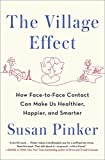The Village Effect: How Face-to-Face Contact Can Make Us Healthier, Happier, and Smarter