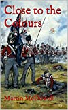 Close to the Colours (105th Foot. Prince of Wales Own Wessex Regiment Book 2)
