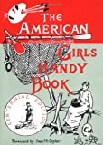 American Girls Handy Book: How to Amuse Yourself and Others