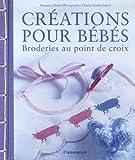 echange, troc Françoise Clozel, Emilie Verdier-Lebeuf - Créations pour bébés : Broderies au point de croix
