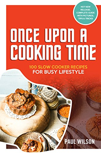 Once Upon A Cooking Time: 100 Slow Cooker Recipes For Busy Lifestyle by Paul Wilson