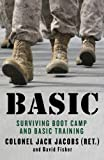 Basic: Surviving Boot Camp and Basic Training (0312622775) by Jacobs, Colonel Jack