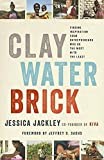 img - for Clay Water Brick: Finding Inspiration from Entrepreneurs Who Do the Most with the Least book / textbook / text book