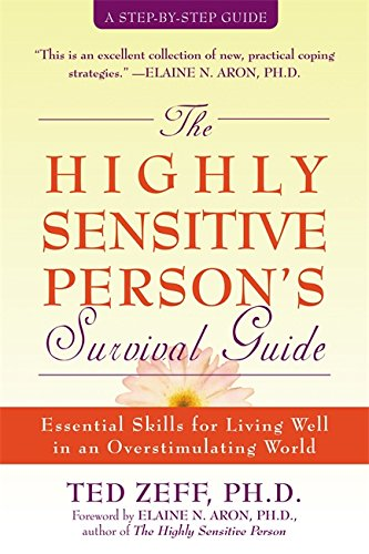 Highly Sensitive Person's Survival Guide: Essential Skills for Living Well in an Overstimulating World (Step-By-Step Guides)