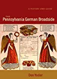 img - for The Pennsylvania German Broadside: A History and Guide (Publications of the Pennsylvania German Society (2001), V. 39.) book / textbook / text book