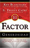 El Factor Generosidad: Descubra El Gozo De Dar Su Tiempo, Talento y Tesoro (Generosity Factor: Discover the Joy of Giving Your Time, Talent, and Treasure, Spanish Edition) (0829738061) by Ken Blanchard