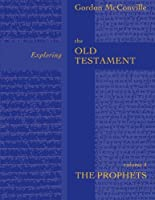 Exploring the Old Testament: The Prophets Volume 4