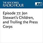 Episode 77: Jon Stewart's Children, and Trolling the Press Corps | David Remnick,Andy Borowitz,Trevor Noah,Beth Newell,Sarah Pappalardo,Emma Allen,Lucian Wintrich,Andrew Marantz