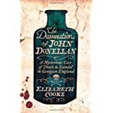 The Damnation of John Donellan: A mysterious case of death and scandal in Georgian Englandby Elizabeth Cooke