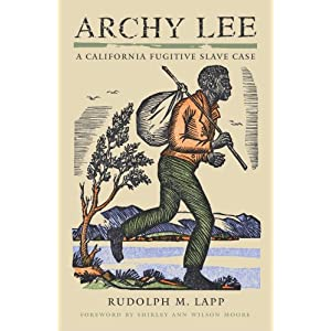 archy lee slavery in california 1850s san francisco rallied to free a slave  as rudolph lapp notes in archy lee: a california fugitive slave case  in the meantime, lee learned that slavery.