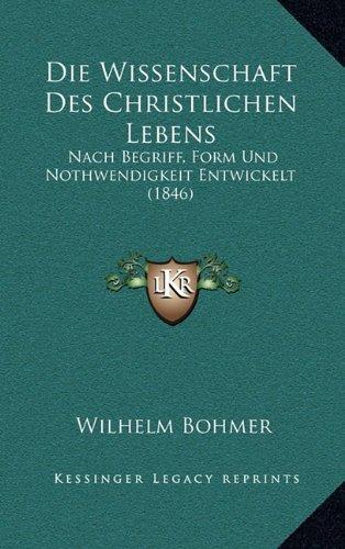 Die Wissenschaft Des Christlichen Lebens: Nach Begriff, Form Und Nothwendigkeit Entwickelt (1846)
