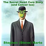 51 mIcizs L. SL160 OU01 SS160 The Secret Heart Cure Story (and Cancer too) (Kindle Edition)