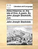 img - for Albio-Hibernia; or, the isle of Erin. A poem. By John Joseph Stockdale, Jun. book / textbook / text book
