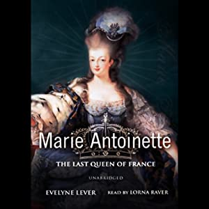 Marie-Antoinette: The Last Queen of France | [Evelyne Lever]