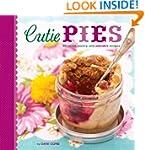 Cutie Pies: 40 Sweet, Savory, and Ado...