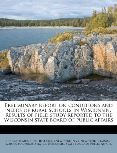 Preliminary report on conditions and needs of rural schools in Wisconsin. Results of field study reported to the Wisconsin state board of public affairs