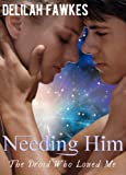 Needing Him: The Droid Who Loved Me, Part 3 (A Science Fiction Erotic Romance)