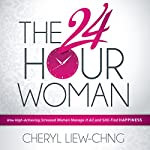 The 24-Hour Woman: How High Achieving, Stressed Women Manage It All and Still Find Happiness | Cheryl Liew-Chng