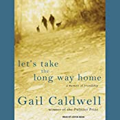 Let's Take the Long Way Home: A Memoir of Friendship | [Gail Caldwell]