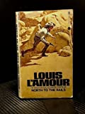 North To The Rails (Talon and Chantry, Book 6) (0553107917) by Louis L'Amour