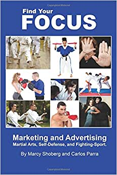Find Your Focus: Marketing And Advertising Martial Arts, Self-Defense, And Fighting-Sport