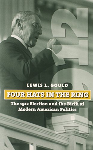 Four Hats in the Ring: The 1912 Election and the Birth of Modern American Politics (American Presidential Elections)