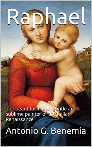 Raphael: The beautiful, meek, gentle and sublime painter of the Italian Renaissance