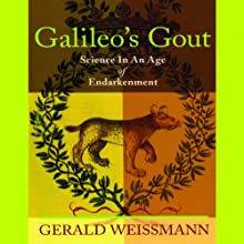 Galileo's Gout: Science in an Age of Endarkenment (       UNABRIDGED) by Gerald Weissmann Narrated by Nick Sullivan