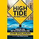 High Tide on Main Street: Rising Sea Level and the Coming Coastal Crisis Audiobook by John Englander Narrated by John Englander